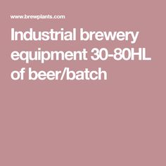 Industrial brewery equipment 30-80HL of beer/batch