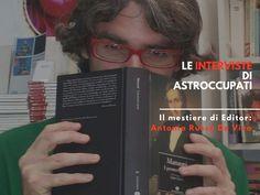 Il #lavoro di #Editor: l'#Intervista di AstrOccupati ad Antonio Russo De Vivo | AstrOccupati: le #Storie di vita interiore dei Lavoratori
