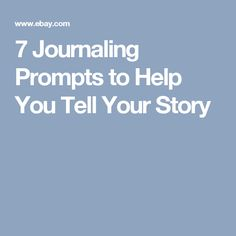 7 Journaling Prompts to Help You Tell Your Story