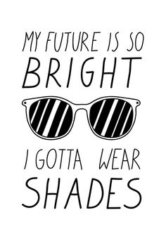 My Future Is So Bright I Gotta Wear Shades - neon avid shirts Eye Quotes, Swag Quotes, Funny Quotes, Eye Sayings, Selfie Quotes, Sassy Quotes, Badass Quotes, Glasses Quotes, Vision Quotes