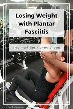Plantar fasciitis workouts: Weight loss is hard. Plantar fasciitis makes it even harder. Follow these treatment tips and exercise ideas and watch the pounds melt off!
