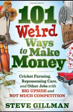 101 Weird Ways to Make Money: Cricket Farming, Repossessing Cars, and Other Jobs With Big Upside and Not Much Competition by Steve Gillman,http://www.amazon.com/dp/1118014189/ref=cm_sw_r_pi_dp_-8LHsb074AHJDC48