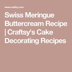 Swiss Meringue Buttercream Recipe | Craftsy's Cake Decorating Recipes