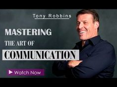 Tony Robbins: Mastering The Art Of Communication To Thrive In Your Business
