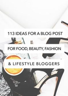"""Few months a go, I published a post titled """"113 Blog Post Ideas"""" and received great feedback from you guys. Today I'm sharing 113 more ideas for blog post, for when that writer's block hits ya. As previously, I've categorized these ideas by Food, Beauty, Fashion and Lifestyle. FOOD Whether you blog about food exclusively, …Read more..."""