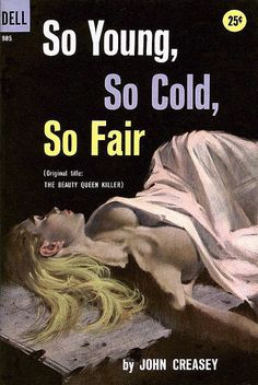 "Vintage Dell book cover.  Novel written by John Creasey: ""So Young, So Cold, So Fair"" Original title was"" The Beauty Queen Killer"". Dell punched that title up, didn't they? (via Flickr)"