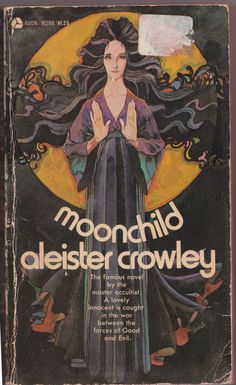 Moonchild by Aleister Crowley, 1974 Vintage Book Covers, Vintage Books, Vintage Library, Antique Books, Book Cover Art, Book Art, Books To Read, My Books, Occult Books