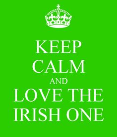 I do love the Irish one. :) But I'm not to sure about the keep calm part. lol