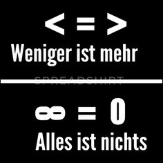 Weniger ist mehr / Alles ist nichts Language Lessons, Clever Quotes, Tumblr, Good To Know, Make Me Smile, Self Empowerment, Quotations, Real Life, Haha