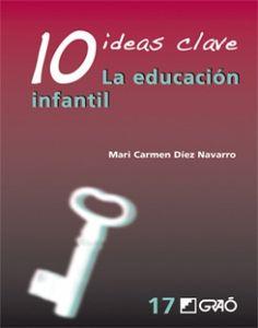 Mª Carmen Díez. 10 Ideas Clave. La educación infantil. CAC/372.3 DIE edu