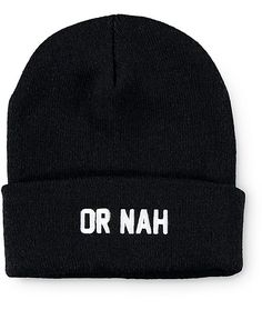 "Instantly upgrade any outfit with the legit style of this solid black beanie made with a cuffed design and a tight knit construction finished with ""OR NAH"" text embroidered on the cuff."
