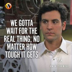 """Ted (Josh Radnor) in How I Met Your Mother: """"We gotta wait for the real thing, no matter how tough it gets."""" #quote #seriesquote #superguide"""