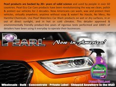 "Pearl Waterless Shine it Anywhere.  Now you can wash, wax and protect your vehicle, virtually anywhere, anytime without soap & water! No Hassle, No Mess, No Harmful Chemicals. Use our waterless car wash products on wet or dry surfaces, in or out of direct sunlight, and in hot or cold climates. This ""detailer approved & environmentally friendly"" product-line is finally available in America! Call (1) 844-PEARLUSA or Visit us: WWW.PearlUSA.net"