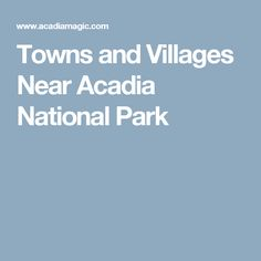 Towns and Villages Near Acadia National Park