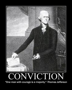 Motivational Posters: Thomas Jefferson on Conviction American Presidents, Us Presidents, American History, American Idol, Founding Fathers Quotes, Father Quotes, Jefferson Quotes, Thomas Jefferson, Quotable Quotes