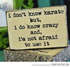 I'm not afraid to use it…