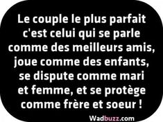 The most perfect couple is the one who speaks as best friends, plays like children, argues as husband and wife, and protects themselves as brother and sister. Le Couple Parfait, Blabla, Mantra, Positiv Quotes, Manipulation, Plus Belle Citation, Quote Citation, French Quotes, Think
