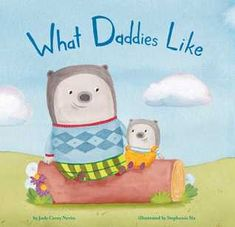 What Daddies Like by Judy Carey Nevin, Stephanie Six