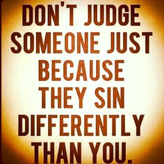 Don't judge someone just because they sin differently than you #quote