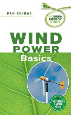 """Knowing where to place your small-scale wind energy system can make all the difference in the world. Find out more, and other related information in """"Wind Power Basics, """" a useful guide by one of our favorite writers, Dan Chiras."""