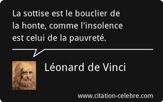 Léonard de Vinci : La sottise est le bouclier de la honte, comme l'insolence est celui de la pauvreté. Amai, Shopping Mall, Spirit, How To Get, France, Life, Inspiration, Famous Quotes, Thinking About You