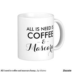 All I need is coffee and mascara funny hipster quote saying humorous fashion coffee cup mug.