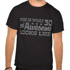 30th Birthday T-shirts for men. Says 'This is what 30 and awesome looks like'.