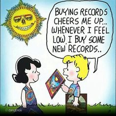 buying records cheers me up... ~Peanuts ~Grateful Dead