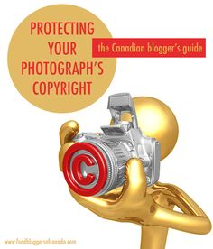 Protecting Your Photography's Copyright - The Canadian Bloggers Guide | FBC www.foodbloggersofcanada.com