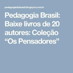 """Pedagogia Brasil: Baixe livros de 20 autores: Coleção """"Os Pensadores"""""""