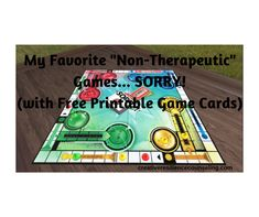 "My Favorite ""Non-Therapeutic"" Games... Sorry! (with Free Printable Game Cards) - Creative Resilience Counseling, LLC"