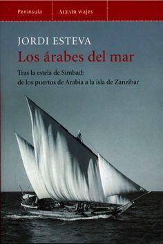 Los árabes del mar ; tras la estela de Simbad, de los puertos de Arabia a la isla de Zanzibar / Jordi Esteva