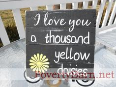 I Love You a Thousand Yellow Daisies Reclaimed Pallet Wood Sign via Etsy Wood Pallet Signs, Pallet Art, Wood Signs, Cute Crafts, Diy Crafts, Mimi Love, Girlmore Girls, Yellow Daisies, Diy Canvas Art