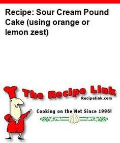Recipe: Sour Cream Pound Cake (using orange or lemon zest) - Recipelink.com Margarita Recipes, Mayonnaise, Parmesan Dressing, Bisquick Recipes, Frozen Lemonade, Lemon Meringue Pie, Comfort Food, Corn Starch, Herbs