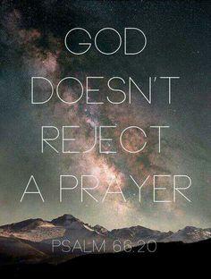 God doesn't reject a prayer!