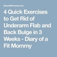 4 Quick Exercises to Get Rid of Underarm Flab and Back Bulge in 3 Weeks - Diary of a Fit Mommy