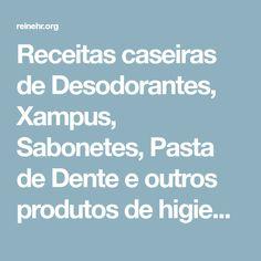 Receitas caseiras de Desodorantes, Xampus, Sabonetes, Pasta de Dente e outros produtos de higiene pessoal   Rafael Reinehr   Escrever por Escrever