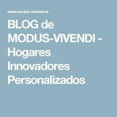 BLOG de MODUS-VIVENDI - Hogares Innovadores Personalizados