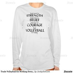 Trade Volleyball for Nothing Sweater T-shirts