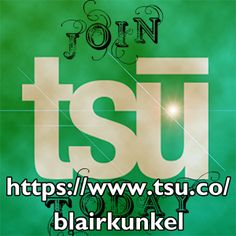 Let's connect on Tsu! Become a part of my family and get paid for your social activity:  https://www.tsu.co/blairkunkel
