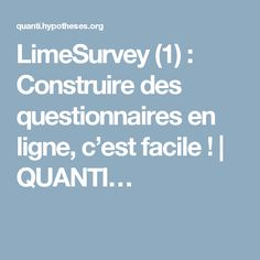 LimeSurvey (1) : Construire des questionnaires en ligne, c'est facile ! | QUANTI…