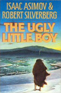 Asimove, Isaac and Silverberg, Robt:  The Ugly Little Boy