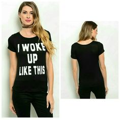 I woke up like this black top! I woke up like this black top.  95%rayon 5%spandex please let me know what size you would like so i can make you a seperate listing! :) Tops Tees - Short Sleeve
