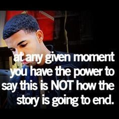 At any given moment you have the power to say this is not how the story is going to end. -More inspiration at LifePulp.com