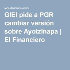 GIEI pide a PGR cambiar versión sobre Ayotzinapa | El Financiero