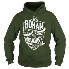 It's a BOHAN Thing You Wouldn't Understand Name Shirts #gift #ideas #Popular #Everything #Videos #Shop #Animals #pets #Architecture #Art #Cars #motorcycles #Celebrities #DIY #crafts #Design #Education #Entertainment #Food #drink #Gardening #Geek #Hair #beauty #Health #fitness #History #Holidays #events #Home decor #Humor #Illustrations #posters #Kids #parenting #Men #Outdoors #Photography #Products #Quotes #Science #nature #Sports #Tattoos #Technology #Travel #Weddings #Women