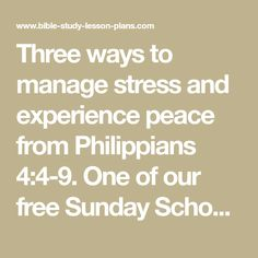 Three ways to manage stress and experience peace from Philippians One of our free Sunday School lessons. We offer free printable Bible study lessons. Adult Sunday School Lessons, Ways To Manage Stress, Bible Study Lessons, Bible Activities, Third Way, Stress Management, Bible Scriptures, Lesson Plans, Philippians 4