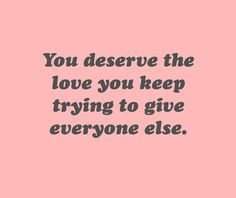 We all deserve it.