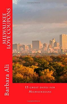 Milwaukee Love Coupons: 15 great dates for Milwaukeeans by Barbara Ali