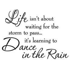 Life Isnt About Waiting for the Storm To Pass Its Learning To Dance In The Rain Vinyl Wall Decal Inspirational Quotes VWAQ http://www.amazon.com/dp/B00HSS1RYK/ref=cm_sw_r_pi_dp_yOQqwb1F9VR83